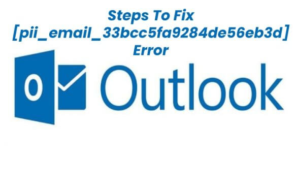 Steps to Fix [pii_email_33bcc5fa9284de56eb3d] Error in MS Outlook