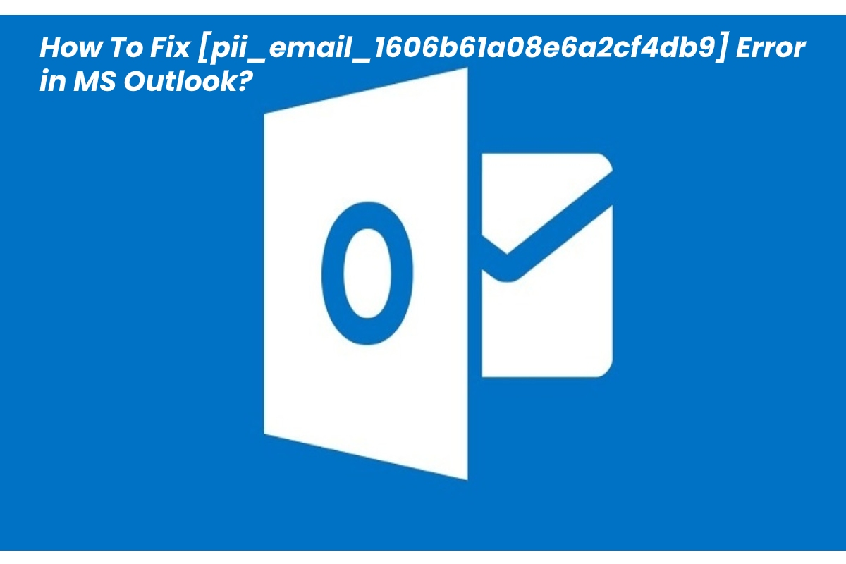 [pii_email_1606b61a08e6a2cf4db9] Error Code – [Solved]