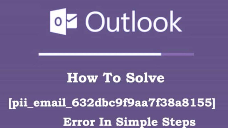 How to Fix [pii_email_632dbc9f9aa7f38a8155] Error Code in MS Outlook and Why Does this Error Occurs?