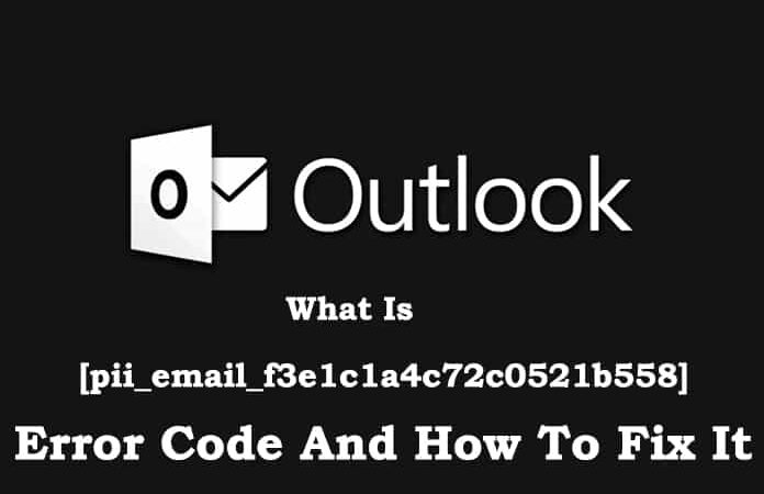 Proven Steps To Fix [pii_email_f3e1c1a4c72c0521b558] Error in MS Outlook