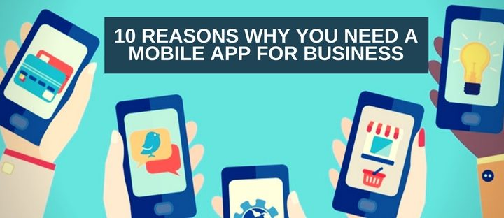 10 Reasons Why Your Business Needs a Mobile App in 2021